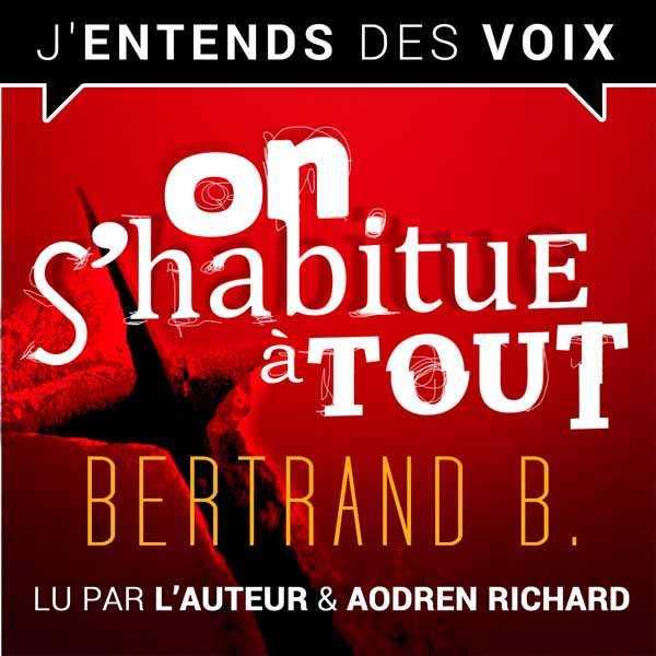On s'habitue a tout de Bertrand B. lu par l'auteur et Aodren Richard pour J'entends des Voix